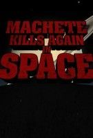 Machete 3 Kills Again... In Space